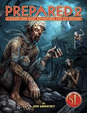 Prepared 2: A Dozen One-Shot Adventures for 5th Edition -  Kobold Press