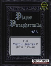 Player Paraphernalia #66—Hybrid Class: The Witch Hunter V (PFRPG) PDF