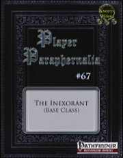 Player Paraphernalia #67—Base Class: The Inexorant (PFRPG) PDF