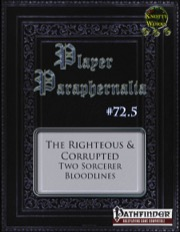 Player Paraphernalia #72.5—The Righteous & Corrupted: Two Sorcerer Bloodlines (PFRPG) PDF