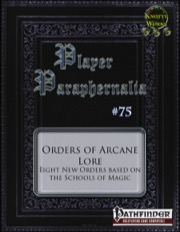 Player Paraphernalia #75: Orders of Arcane Lore (PFRPG) PDF