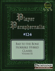Player Paraphernalia #124 Bad to the Bone: Horrible Hybrid Classes Volume III (PFRPG) PDF