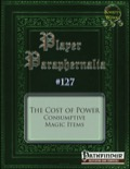 Player Paraphernalia #127 The Cost of Power: Consumptive Magic Items (PFRPG) PDF