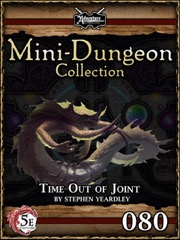 Mini-Dungeon Collection #080: Time Out of Joint (5E) PDF