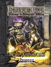 Remarkable Races—Pathway to Adventure: Compendium of Unusual PC Races (PFRPG) PDF