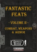 Fantastic Feats, Volume II: Combat, Weapons, & Armor (PFRPG) PDF