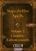 Superlative Spells, Volume I: Chaotic Enhancements (PFRPG) PDF