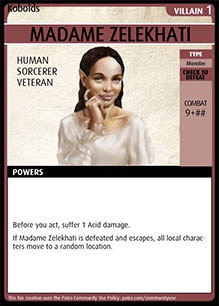Adventure Card Game card: Madame Zelekhati. Villain 1. Human. Sorcerer. Veteran. Type: Monster. Check to defeat. Combat 9 + ##. Powers: Before you act, suffer 1 Acid damage. If Madame Zelekhati is defeated and escapes, all local characters move to a random location.