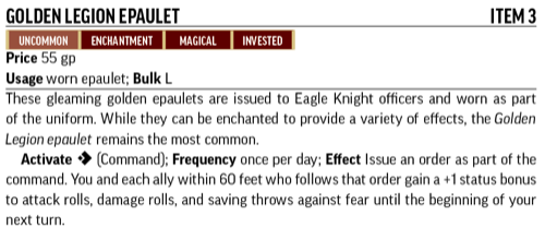 Golden Legion Epaulet, Item 3. Uncommon, Enchantment, Magical, Invested. These gleaming golden epaulets are issued to Eagle Knight officers and worn as part of the uniform.