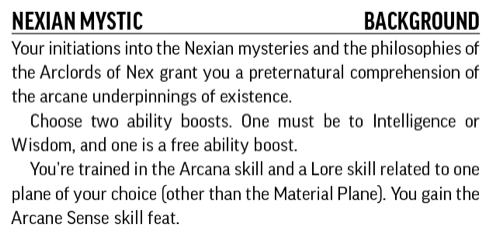 Nexian Mystic, Background. Your initiations into the Nexian mysteries and the philosophies of the Arclords of Nex grant you a preternatural comprehension of the arcane underpinnings of existence.