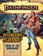 Pathfinder Adventure Path #154: Siege of the Dinosaurs (Extinction Curse 4 of 6)
