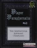 Player Paraphernalia #62: The Serpentfolk Aspirant (PFRPG) PDF