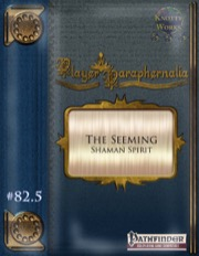 Player Paraphernalia #82.5—Shaman Spirit: The Seeming (PFRPG) PDF