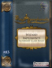 Player Paraphernalia #83—Alternate Class Rules: Wizard Implements (PFRPG) PDF