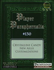 Player Paraphernalia #130 Crystalline Cand: New Aegis Customizations (PFRPG) PDF