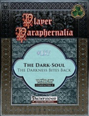 Player Paraphernalia #137: The Dark-Soul, The Darkness Bites Back (PFRPG) PDF