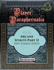 Player Paraphernalia #144: Arcane Spirits Part II, New Shaman Spirits (PFRPG) PDF