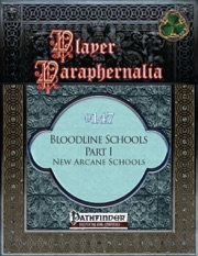 Player Paraphernalia #147: Bloodline Schools Part I, New Arcane Schools (PFRPG) PDF