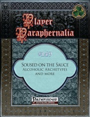 Player Paraphernalia #149: Soused on the Sauce, Alchoholic Archetypes and More (PFRPG) PDF