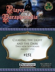 Player Paraphernalia #151: Cleaving the Light and the Dark, Two New Soulknife Archetypes (PFRPG) PDF