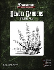 Deadly Gardens: Stiletto Palm (PFRPG) PDF