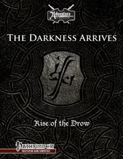 Rise of the Drow—Prologue: The Darkness Arrives (PFRPG)