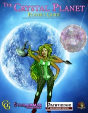 The Crystal Planet: Player's Guide (PFRPG) PDF