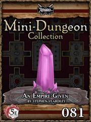 Mini-Dungeon Collection #081: An Empire Given (5E) PDF