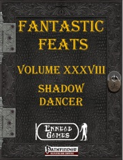 Fantastic Feats, Volume XXXVII: Shadow Dancer (PFRPG) PDF