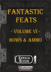 Fantastic Feats, Volume VI: Bows and Ammo (PFRPG) PDF