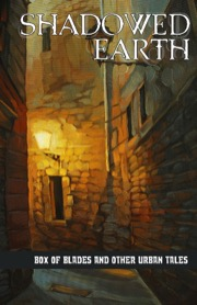 Shadowed Earth: Box of Blades and Other Urban Tales PDF