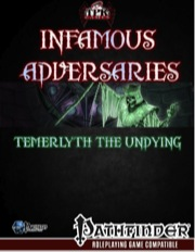 Infamous Adversaries: Temerlyth the Undying (PFRPG) PDF